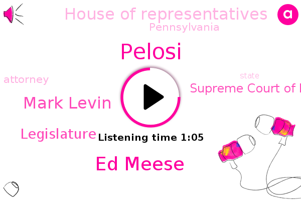 Pelosi,Legislature,Supreme Court Of Pennsylvania,Ed Meese,Pennsylvania,Mark Levin,House Of Representatives,Attorney