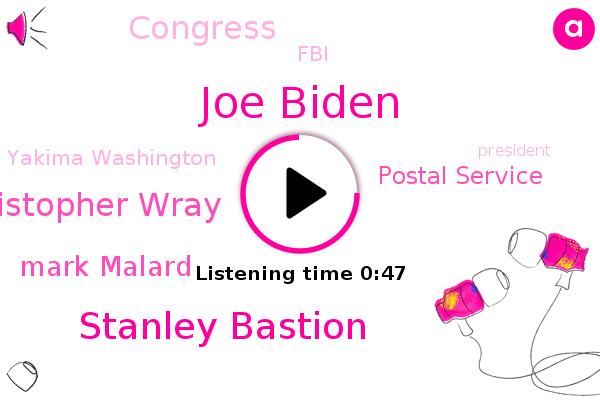 Postal Service,Joe Biden,Stanley Bastion,Yakima Washington,Christopher Wray,Mark Malard,President Trump,Russia,Congress,China,FBI,Director