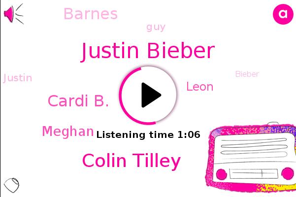 Justin Bieber,Colin Tilley,Cardi B.,Meghan,Leon,Barnes