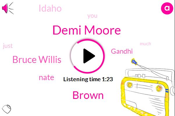 Demi Moore,Brown,Bruce Willis,Idaho,Nate,Gandhi
