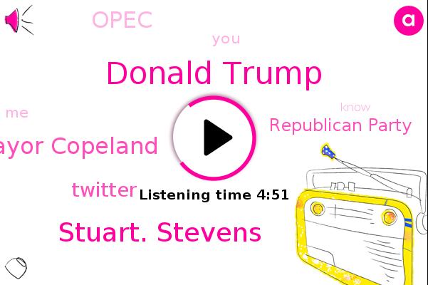 Republican Party,Donald Trump,Stuart. Stevens,Twitter,Opec,Mayor Copeland