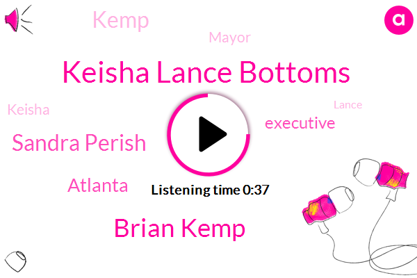 Keisha Lance Bottoms,Brian Kemp,Atlanta,Sandra Perish,Executive