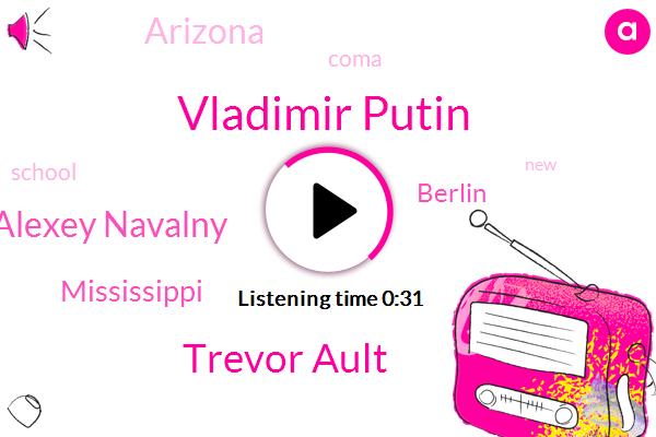 Vladimir Putin,Trevor Ault,Alexey Navalny,ABC,Coma,Mississippi,Berlin,Arizona