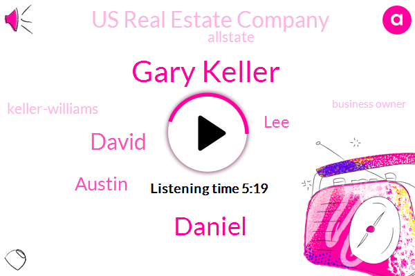 Gary Keller,Us Real Estate Company,Business Owner,Allstate,Chairman And Ceo,Daniel,David,Austin,LEE,Keller-Williams,Professor,Co Founder