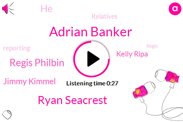 Adrian Banker,Ryan Seacrest,Regis Philbin,Jimmy Kimmel,Kelly Ripa