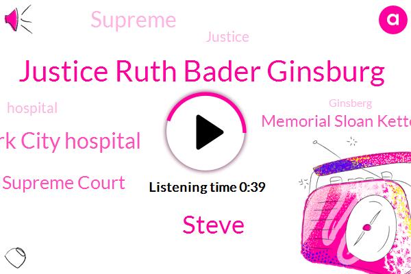 Justice Ruth Bader Ginsburg,New York City Hospital,Supreme Court,Memorial Sloan Kettering Cancer Center,Steve