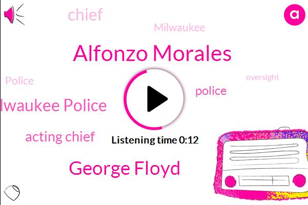 Acting Chief,Milwaukee Police,Alfonzo Morales,George Floyd