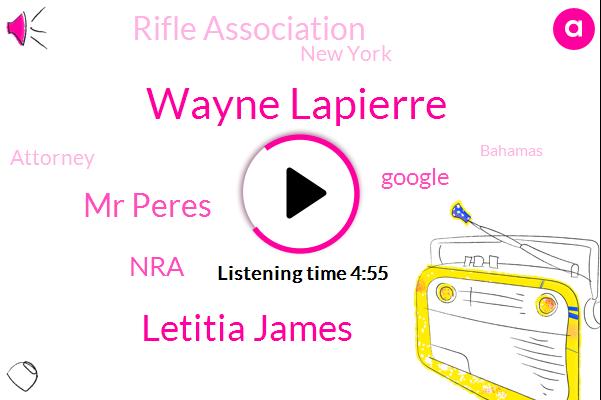 NRA,Wayne Lapierre,New York,Attorney,Letitia James,Bahamas,The New York,President Trump,Google,Mr Peres,Fraud,United States,Rifle Association,Consultant