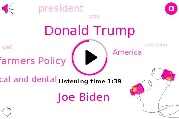Donald Trump,Joe Biden,America,Farmers Policy,Delray Medical And Dental,President Trump