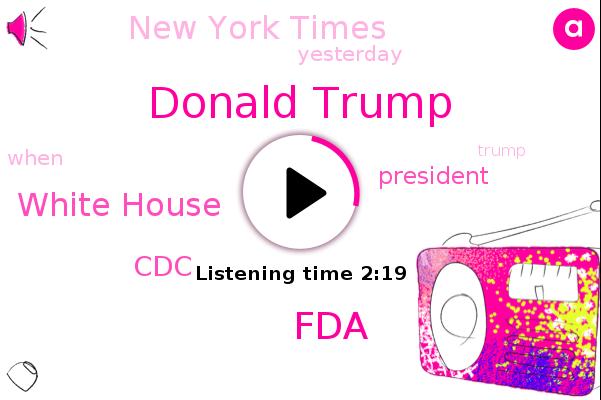 FDA,President Trump,Donald Trump,White House,New York Times,CDC