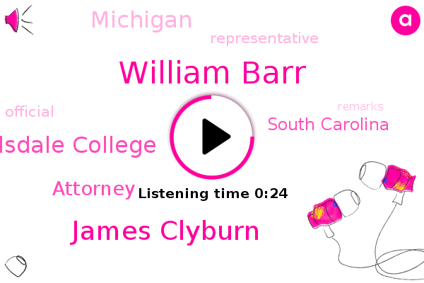 William Barr,James Clyburn,Hillsdale College,South Carolina,Michigan,Representative,Official,Attorney