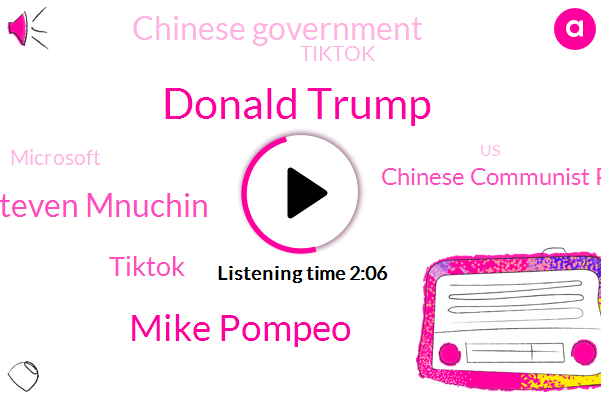 United States,Donald Trump,Tiktok,Chinese Communist Party,Mike Pompeo,Chinese Government,Microsoft,Steven Mnuchin
