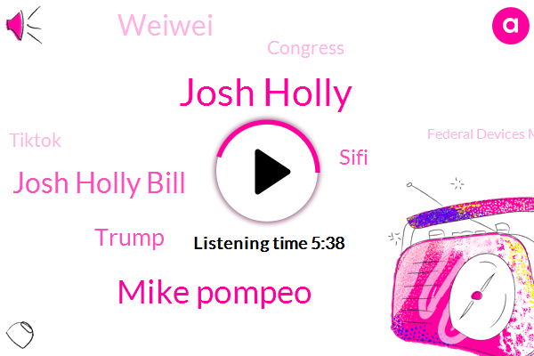 Tiktok,Federal Devices Military Tiktok,Josh Holly,Apple,Google,Mike Pompeo,Wrestling,United States,Twitter,Josh Holly Bill,Donald Trump,Sifi,China,Congress,FOX,Senate Committee,Weiwei,Communist Party