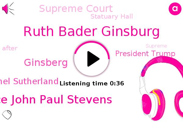 Supreme Court,Ruth Bader Ginsburg,Justice John Paul Stevens,Ginsberg,Rachel Sutherland,Statuary Hall,President Trump