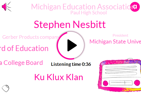 Stephen Nesbitt,Ku Klux Klan,State Board Of Education,Alma College Board,Michigan State University,Michigan Education Association,Paul High School,Gerber Products Company,President Trump,Superintendent,Executive