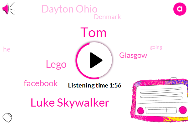 TOM,Lego,Facebook,Glasgow,Luke Skywalker,Dayton Ohio,Denmark