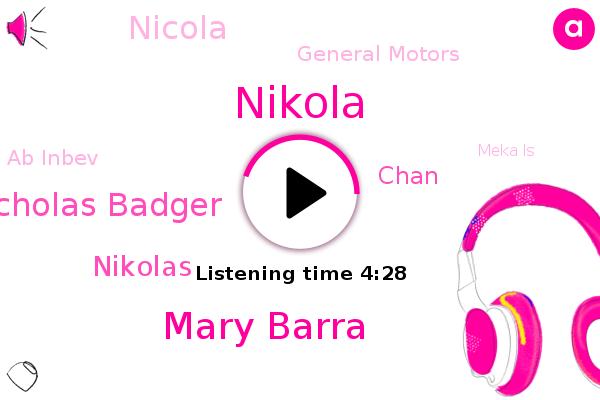 Nikola,General Motors,GM,Mary Barra,Nicholas Badger,Flux Maria,Ab Inbev,Nikolas,Chan,Meka Ls,Nicola,Founder Chairman,Ford,CEO,Engineer