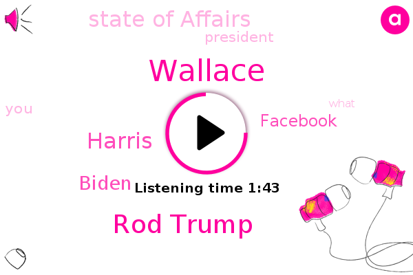 Wallace,Rod Trump,Facebook,President Trump,State Of Affairs,Harris,Biden