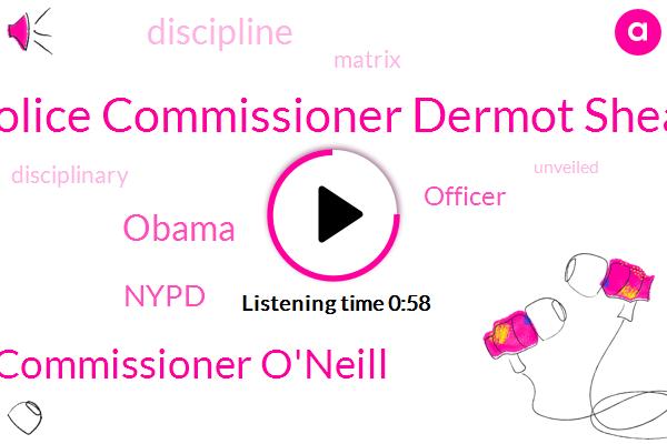 Police Commissioner Dermot Shea,Commissioner O'neill,Nypd,Barack Obama,Officer
