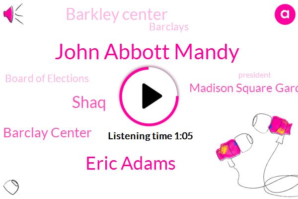 Barclay Center,Madison Square Garden,Barkley Center,President Trump,John Abbott Mandy,Barclays,Board Of Elections,Eric Adams,Shaq,United States
