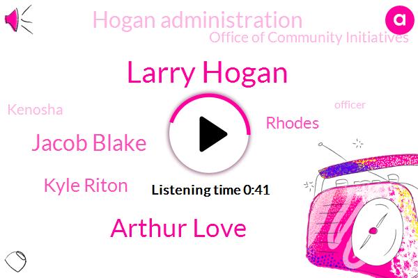 Kenosha,Hogan Administration,Officer,Larry Hogan,Arthur Love,Jacob Blake,Kyle Riton,Deputy Director,Office Of Community Initiatives,Wisconsin,Rhodes