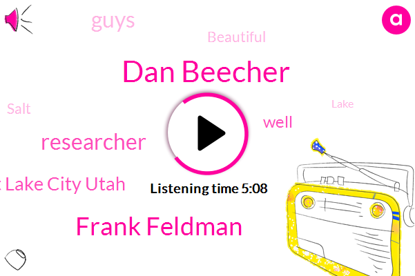 Dan Beecher,Beautiful Salt Lake City Utah,Frank Feldman,Researcher