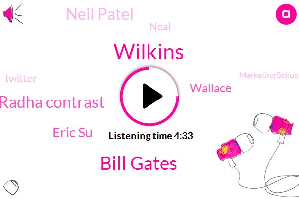 Twitter,Wilkins,Marketing School,Bill Gates,Instagram,Google,Radha Contrast,Lincoln,Eric Su,Youtube,Wallace,Neil Patel,Neal,Baseba