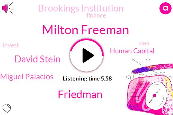 Human Capital,Milton Freeman,Friedman,David Stein,United States,Brookings Institution,Miguel Palacios