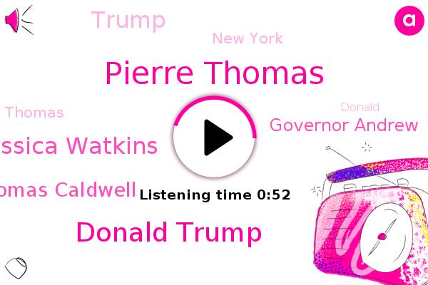 Pierre Thomas,Donald Trump,Jessica Watkins,Thomas Caldwell,ABC,Governor Andrew,New York