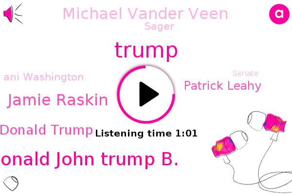 Donald John Trump B.,Jamie Raskin,Donald Trump,Patrick Leahy,Michael Vander Veen,Senate,America,Sager,Ani Washington