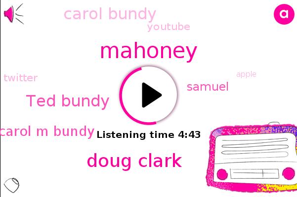 Youtube,Mahoney,Hollywood,Doug Clark,America,Ted Bundy,Twitter,Carol M Bundy,Apple,Los Angeles,Samuel,Carol Bundy