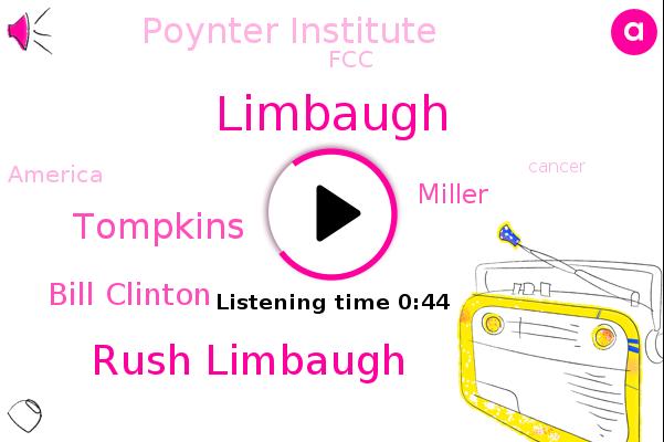 Poynter Institute,Rush Limbaugh,Limbaugh,Tompkins,Cancer,FCC,Bill Clinton,America,Miller,Wtmj News