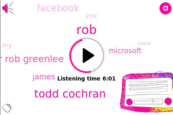 Todd Cochran,Mr Rob Greenlee,ROB,James,Microsoft,Facebook