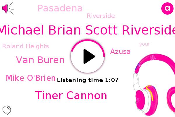 Michael Brian Scott Riverside,Azusa,Pasadena,Tiner Cannon,Van Buren,Riverside,Roland Heights,Mike O'brien