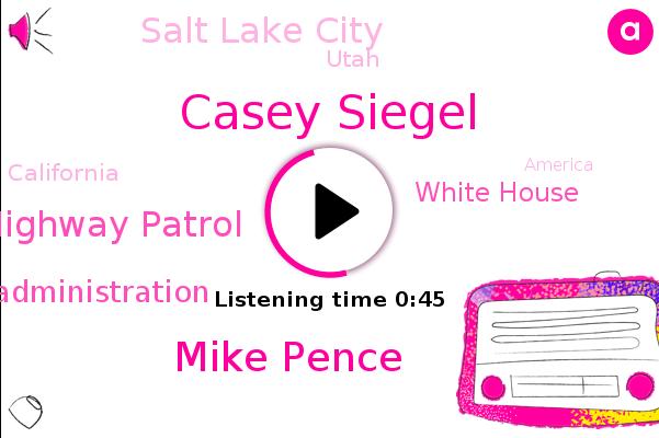 State Highway Patrol,Casey Siegel,Trump Administration,Mike Pence,Salt Lake City,Utah,California,White House,America,Fox News