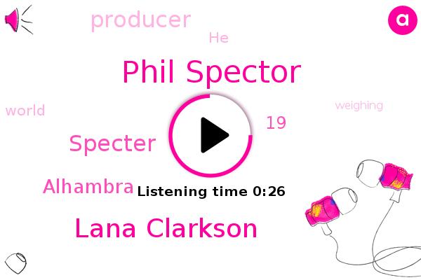 Phil Spector,Lana Clarkson,Alhambra,Specter