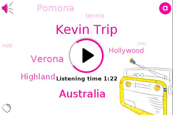 Tennis,Verona,Australia,Highland,Hollywood,Pomona,Kevin Trip