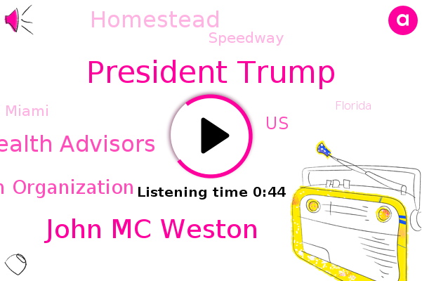President Trump,John Mc Weston,Holland Group Retirement Wealth Advisors,World Health Organization,FOX,Homestead,United States,Speedway,Miami,Florida,Tampa,Bay Area