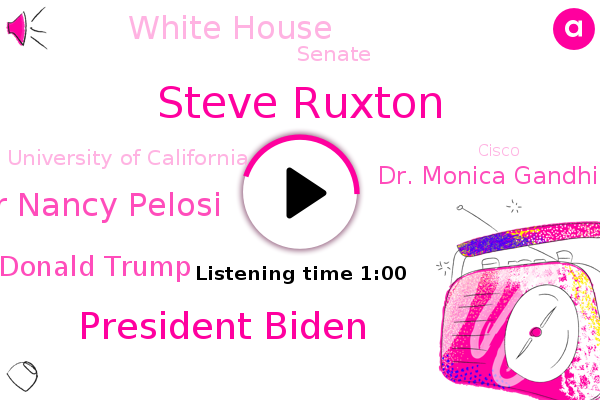 Steve Ruxton,President Biden,House Speaker Nancy Pelosi,Donald Trump,White House,Coma,Senate,Dr. Monica Gandhi,University Of California,San Fran,Cisco