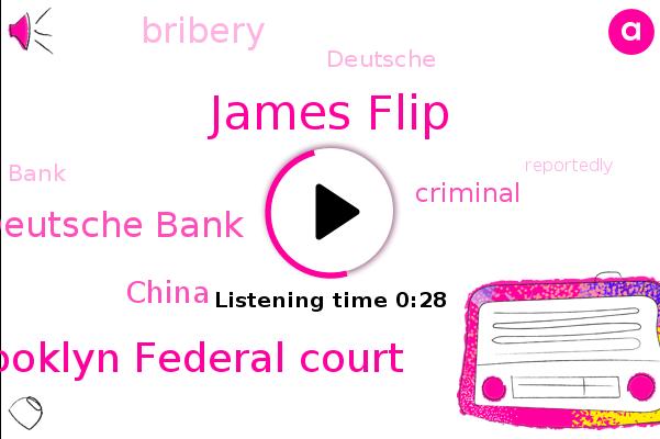 James Flip,Brooklyn Federal Court,Deutsche Bank,China