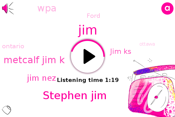 Ontario,Stephen Jim,WPA,Ford,Metcalf Jim K,Jim Nez,Jim Ks,Ottawa,JIM,Orleans