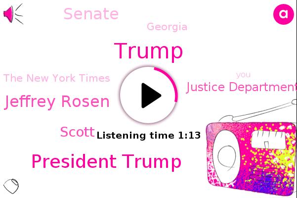 President Trump,Attorney General Jeffrey Rosen,Justice Department,The New York Times,Donald Trump,Georgia,Scott,Senate