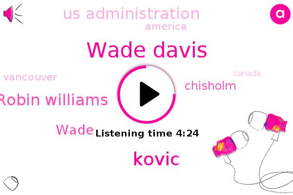 America,Us Administration,Wade Davis,Kovic,Robin Williams,Wade,Chisholm,Vancouver,Canada,China