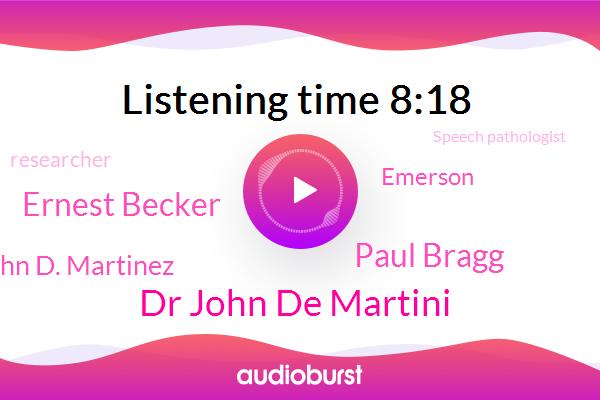 Dr John De Martini,Researcher,Paul Bragg,Speech Pathologist,Ernest Becker,John D. Martinez,Official,Emerson