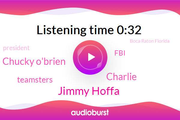Jimmy Hoffa,Charlie,Chucky O'brien,Teamsters,President Trump,Boca Raton Florida,FBI
