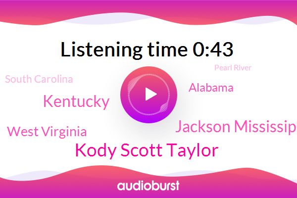 Jackson Mississippi,Pearl River,Kentucky,West Virginia,Alabama,South Carolina,Kody Scott Taylor