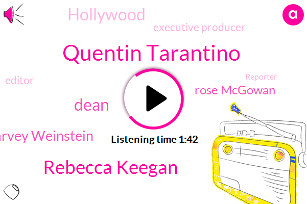 Hollywood,Executive Producer,Quentin Tarantino,Assault,Rape,Rebecca Keegan,Editor,Reporter,Los Angeles,New York City,Dean,Harvey Weinstein,Harassment,Rose Mcgowan