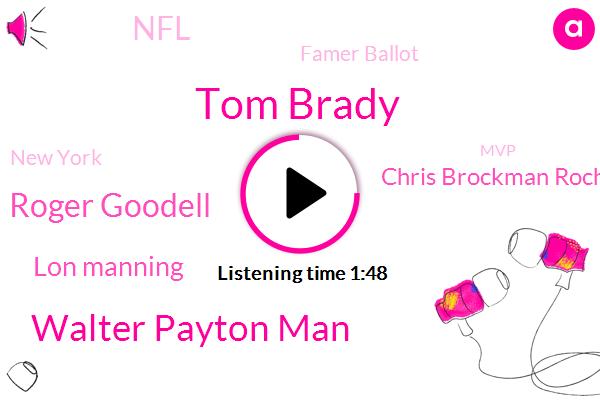 Tom Brady,Walter Payton Man,NFL,Roger Goodell,Famer Ballot,Lon Manning,New York,Chris Brockman Rochman,MVP,Commissioner