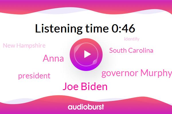 Joe Biden,South Carolina,New Hampshire,Governor Murphy,President Trump,Anna