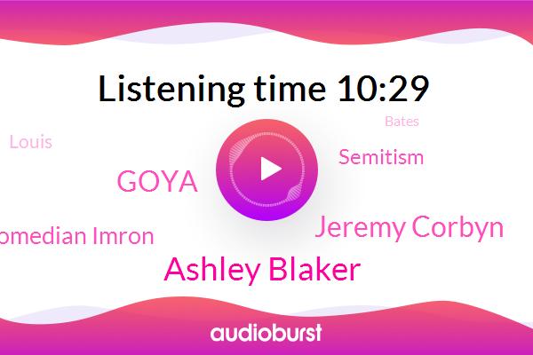 Ashley Blaker,Labor Party,Jeremy Corbyn,Israel,New York,Soho Playhouse,Enron,Goya,Comedian Imron,Conservative Party,UK,Semitism,Twitter,Louis,Bates,New York City,Great Britain,Avia,Guardian